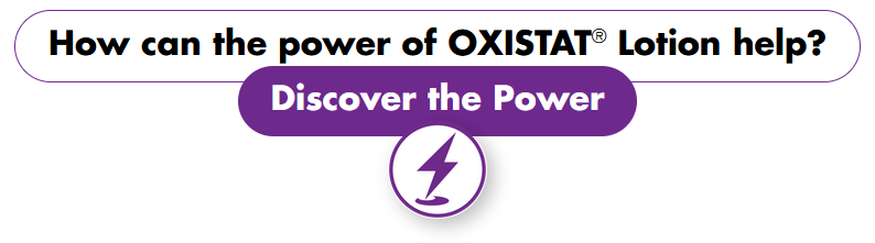 How can the power of OXISTAT Lotion help?