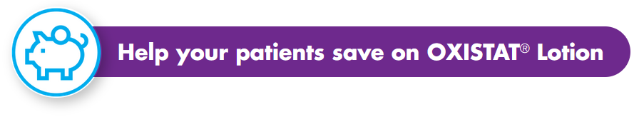 Help your patients save on OXISTAT Lotion